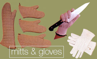 Mitts & Gloves: oven mitts, insulated neoprene mitts, pan grabbers, bakers pads, pot holders, handle holders, white waiters gloves, knit gloves, cut resistant gloves, dishwashing gloves, freezer glovess, oyster shucking gloves, disposable food serving gloves